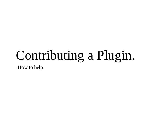Contributing a Plugin.How to help.