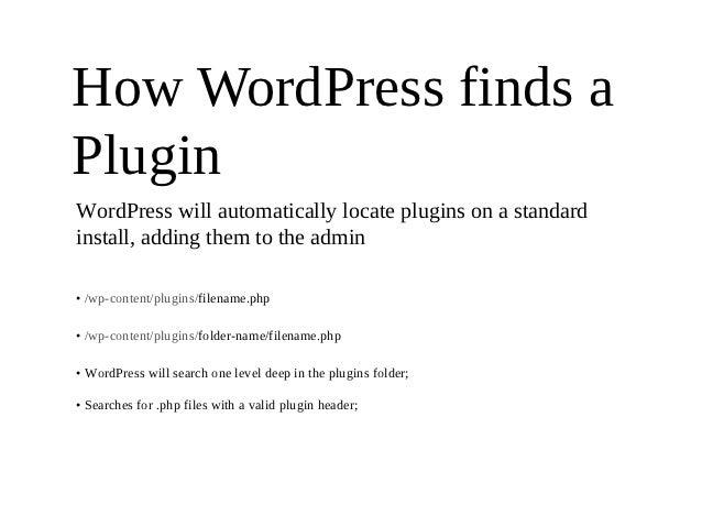 How WordPress finds aPluginWordPress will automatically locate plugins on a standardinstall, adding them to the admin• /wp...