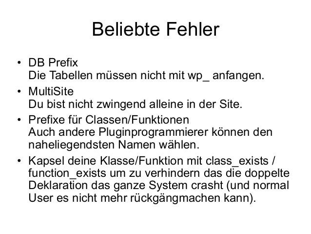Beliebte Fehler  • DB Prefix  Die Tabellen müssen nicht mit wp_ anfangen.  • MultiSite  Du bist nicht zwingend alleine in ...