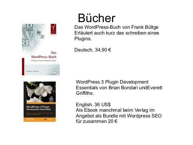 Bücher  Das WordPress-Buch von Frank Bültge  Erläutert auch kurz das schreiben eines  Plugins.  Deutsch, 34,90 €  WordPres...