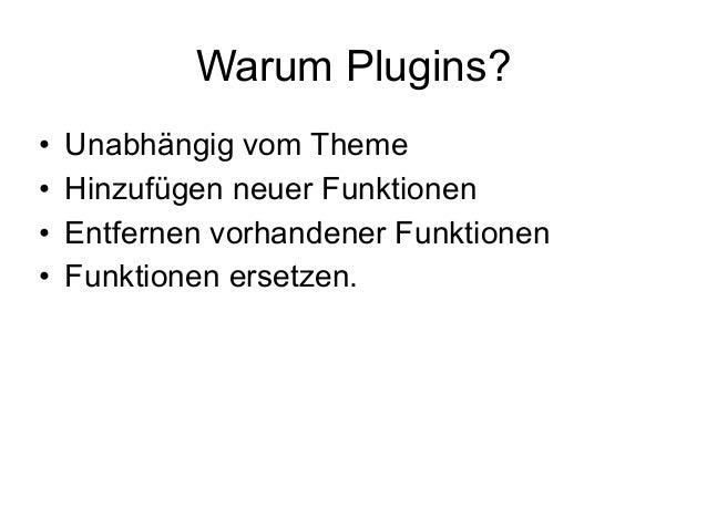 Warum Plugins?  • Unabhängig vom Theme  • Hinzufügen neuer Funktionen  • Entfernen vorhandener Funktionen  • Funktionen er...