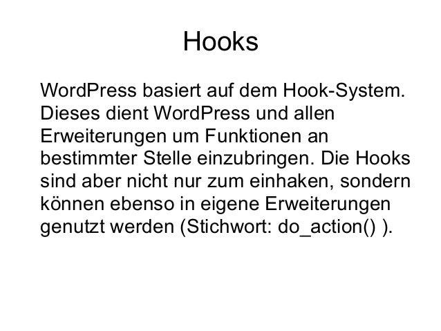 Hooks  WordPress basiert auf dem Hook-System.  Dieses dient WordPress und allen  Erweiterungen um Funktionen an  bestimmte...