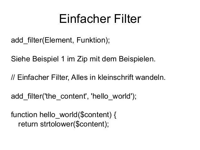 Einfacher Filter  add_filter(Element, Funktion);  Siehe Beispiel 1 im Zip mit dem Beispielen.  // Einfacher Filter, Alles ...