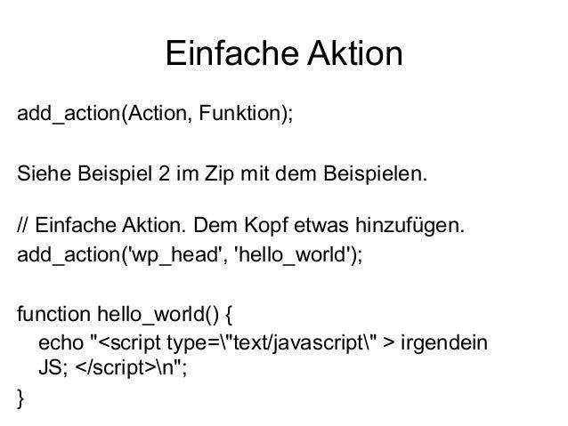 Einfache Aktion  add_action(Action, Funktion);  Siehe Beispiel 2 im Zip mit dem Beispielen.  // Einfache Aktion. Dem Kopf ...