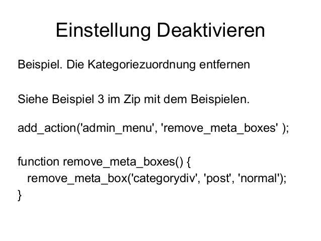Einstellung Deaktivieren  Beispiel. Die Kategoriezuordnung entfernen  Siehe Beispiel 3 im Zip mit dem Beispielen.  add_act...