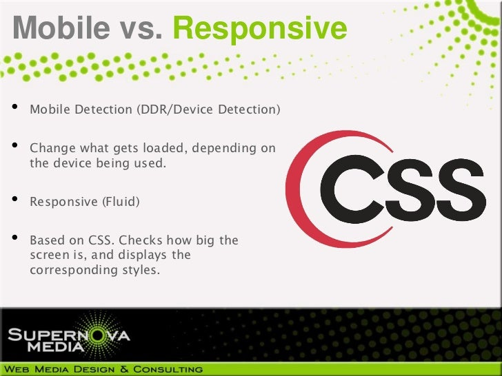 Mobile vs. Responsive•   Mobile Detection (DDR/Device Detection)•   Change what gets loaded, depending on    the device be...