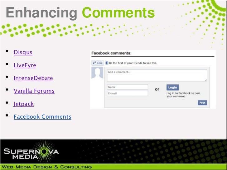 Enhancing Comments•   Disqus•   LiveFyre•   IntenseDebate•   Vanilla Forums•   Jetpack•   Facebook Comments