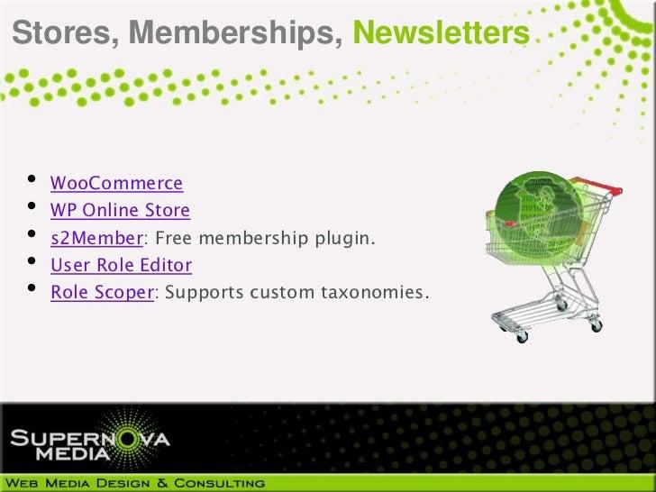 Stores, Memberships, Newsletters•   WooCommerce•   WP Online Store•   s2Member: Free membership plugin.•   User Role Edito...