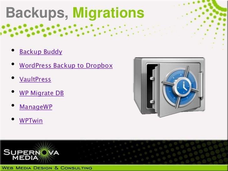 Backups, Migrations•   Backup Buddy•   WordPress Backup to Dropbox•   VaultPress•   WP Migrate DB•   ManageWP•   WPTwin