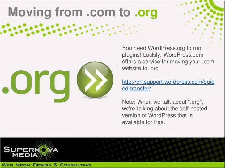 Moving from .com to .org                  You need WordPress.org to run                  plugins! Luckily, WordPress.com  ...