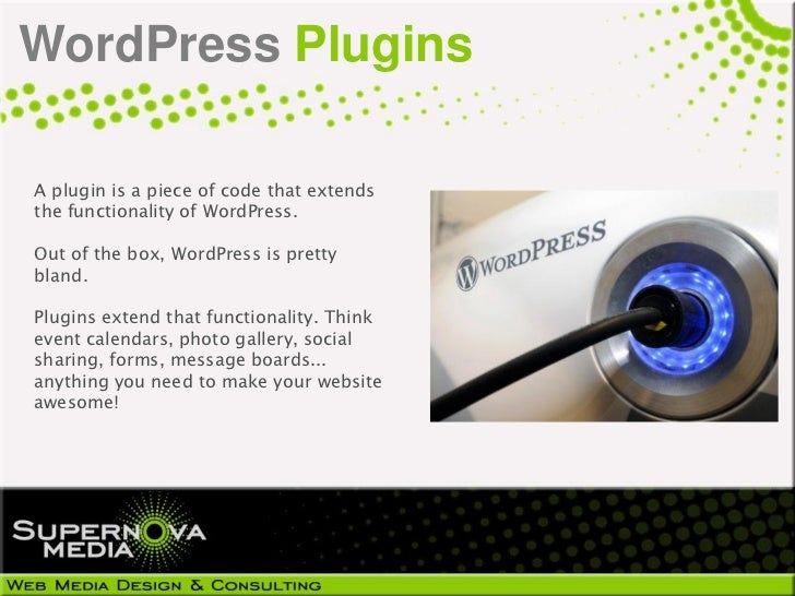 WordPress PluginsA plugin is a piece of code that extendsthe functionality of WordPress.Out of the box, WordPress is prett...