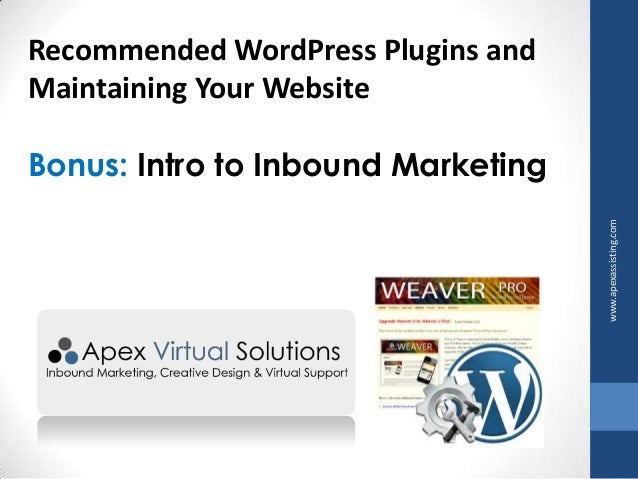 Recommended WordPress Plugins and Maintaining Your Website  www.apexassisting.com  Bonus: Intro to Inbound Marketing