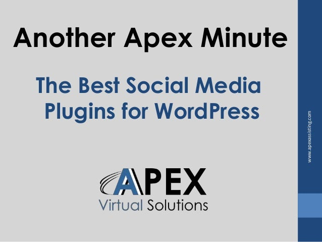 Another Apex Minute  The Best Social Media  Plugins for WordPress  www.apexassisting.com