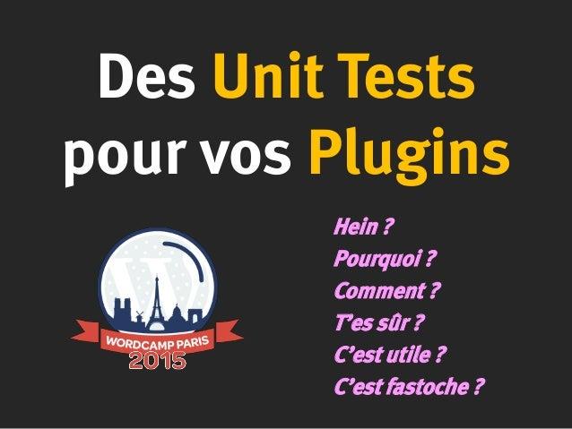 Des Unit Tests pour vos Plugins Hein ? Pourquoi ? Comment ? T'es sûr ? C'est utile ? C'est fastoche ?