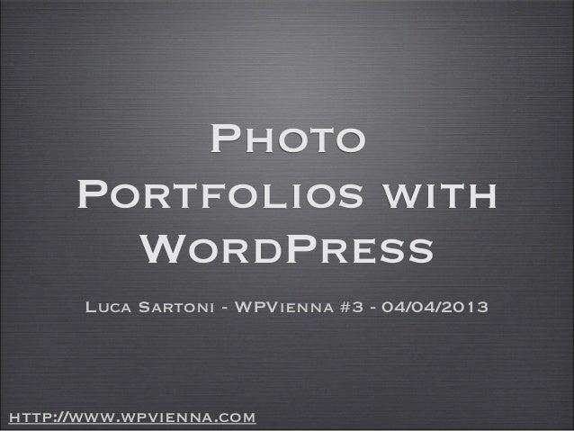 Photo      Portfolios with        WordPress       Luca Sartoni - WPVienna #3 - 04/04/2013http://www.wpvienna.com