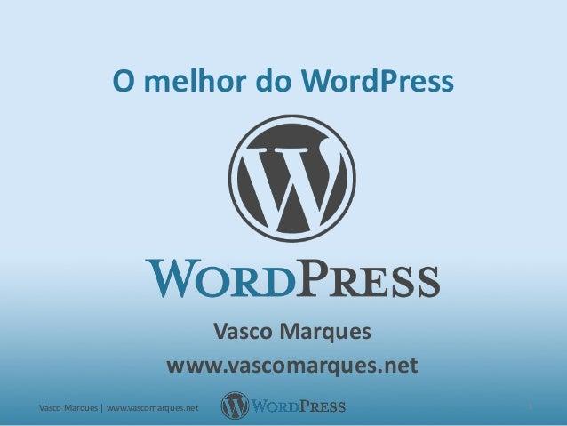 O melhor do WordPressVasco Marqueswww.vascomarques.netVasco Marques | www.vascomarques.net 1
