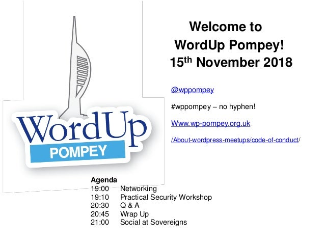 Welcome to WordUp Pompey! 15th November 2018 Agenda 19:00 Networking 19:10 Practical Security Workshop 20:30 Q & A 20:45 W...