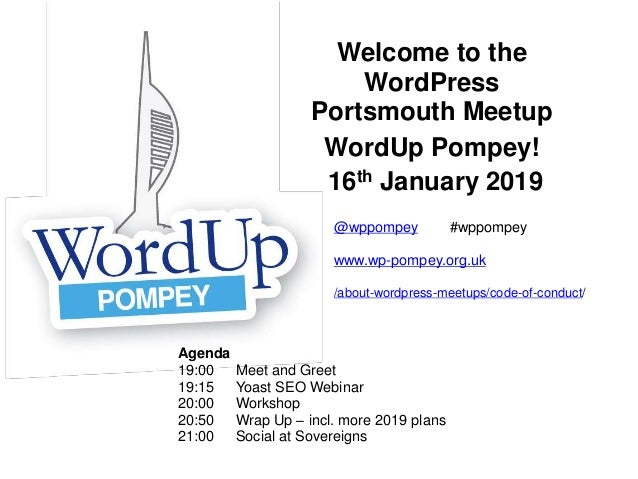 Welcome to the WordPress Portsmouth Meetup WordUp Pompey! 16th January 2019 Agenda 19:00 Meet and Greet 19:15 Yoast SEO We...