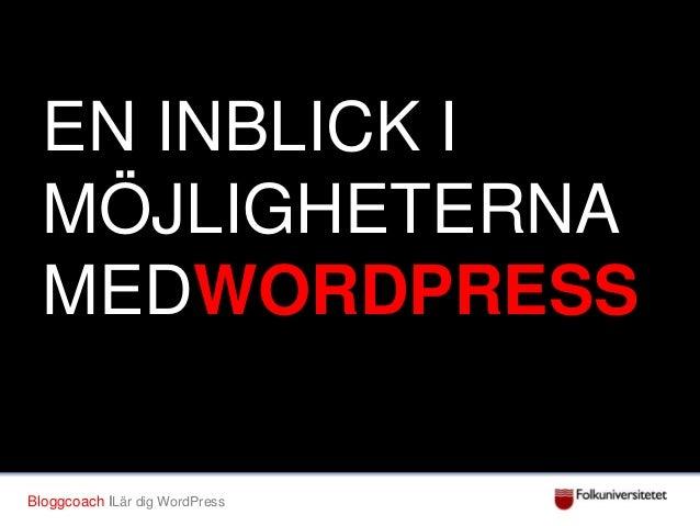 EN INBLICK I MÖJLIGHETERNA MEDWORDPRESS? Bloggcoach ILär dig WordPress