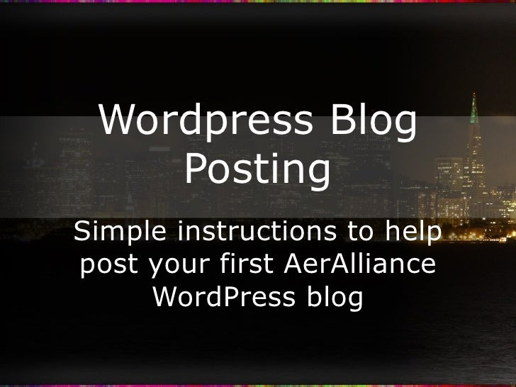 Wordpress Blog Posting Simple instructions to help post your first AerAlliance WordPress blog