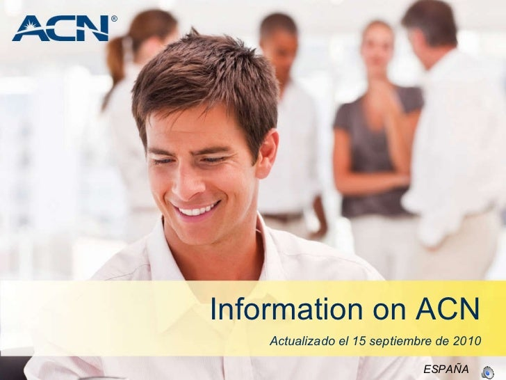 Information on ACN Actualizado el 15 septiembre de 2010 ESPAÑA ®