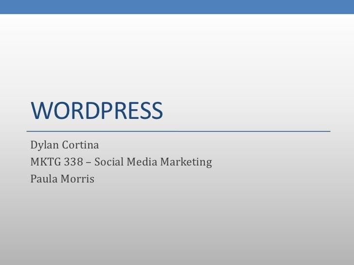 WORDPRESSDylan CortinaMKTG 338 – Social Media MarketingPaula Morris