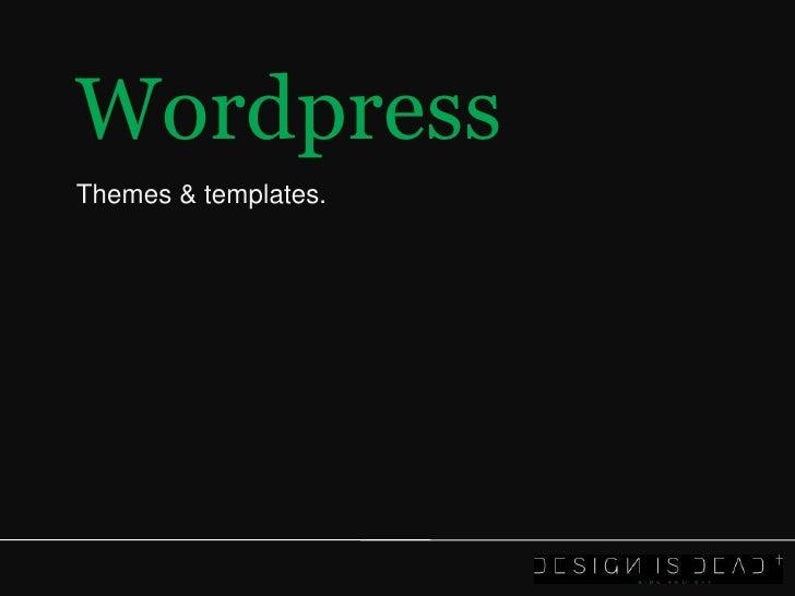 Wordpress<br />Themes & templates.<br />