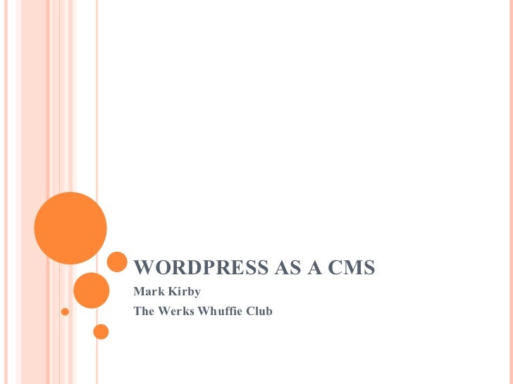 WORDPRESS AS A CMS Mark Kirby The Werks Whuffie Club