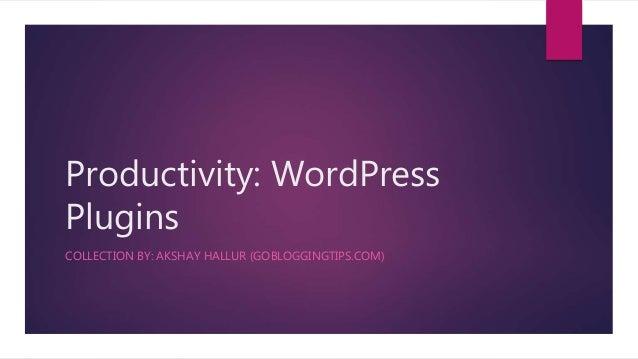 Productivity: WordPress Plugins COLLECTION BY: AKSHAY HALLUR (GOBLOGGINGTIPS.COM)