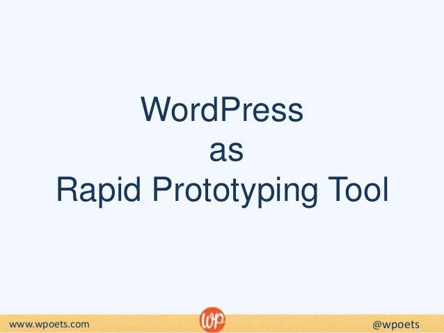 WordPress as Rapid Prototyping Tool www.wpoets.com @wpoets