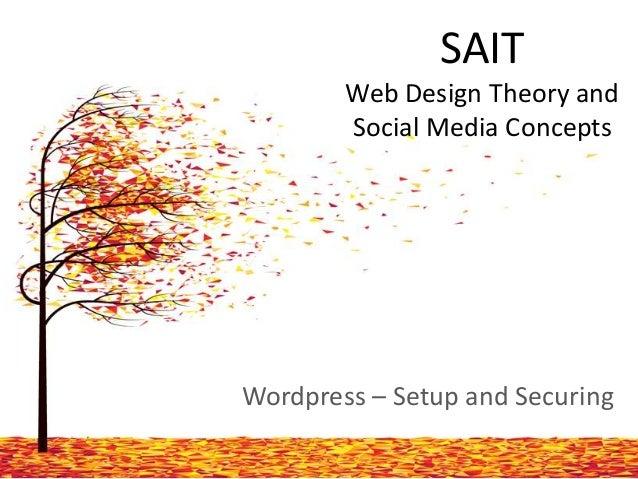 SAIT Web Design Theory and Social Media Concepts  Wordpress – Setup and Securing