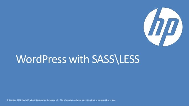 WordPress with SASSLESS© Copyright 2012 Hewlett-Packard Development Company, L.P. The information contained herein is subj...