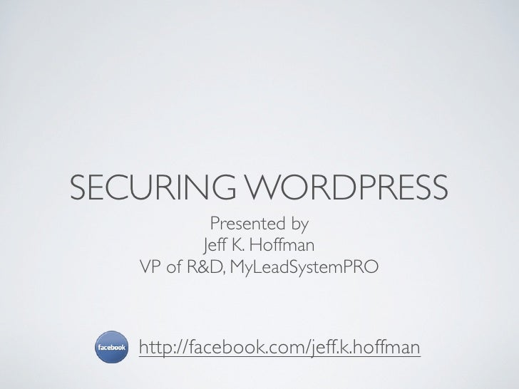 SECURING WORDPRESS            Presented by           Jeff K. Hoffman   VP of R&D, MyLeadSystemPRO   http://facebook.com/je...