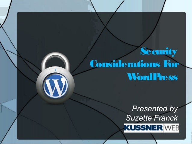 SecurityConsiderations For       W ordP ress        Presented by       Suzette Franck