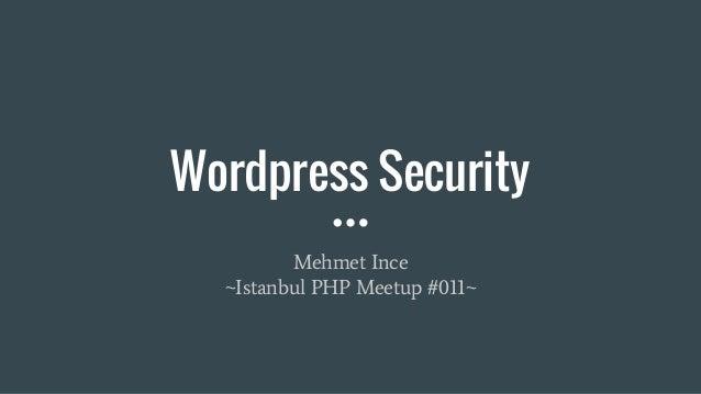 Wordpress Security Mehmet Ince ~Istanbul PHP Meetup #011~