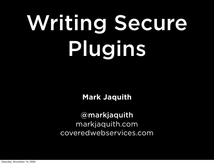 Writing Secure                       Plugins                                     Mark Jaquith                             ...