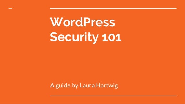 WordPress Security 101 A guide by Laura Hartwig