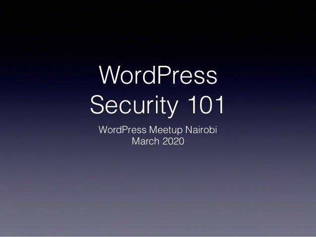 WordPress Security 101 WordPress Meetup Nairobi March 2020