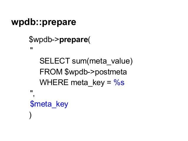"wpdb::prepare $wpdb->prepare( "" SELECT sum(meta_value) FROM $wpdb->postmeta WHERE meta_key = %s "", $meta_key )"