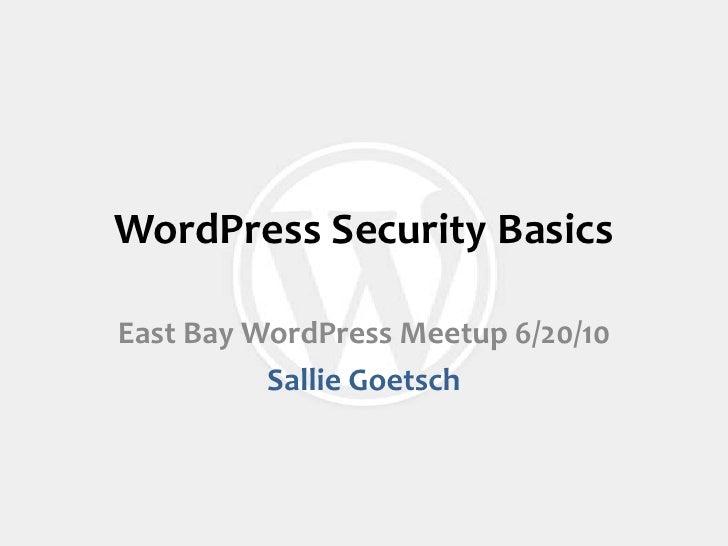 WordPress Security Basics<br />East Bay WordPress Meetup 6/20/10<br />Sallie Goetsch<br />
