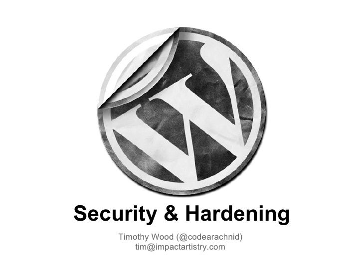 Security & Hardening Timothy Wood (@codearachnid) [email_address]