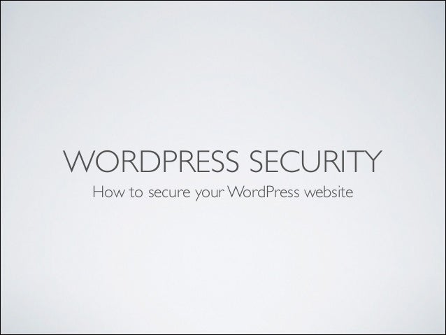 WORDPRESS SECURITY How to secure your WordPress website