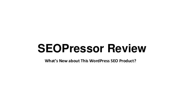 SEOPressor Review What's New about This WordPress SEO Product?