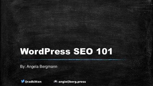 @radkitten angie@berg.press WordPress SEO 101 By: Angela Bergmann