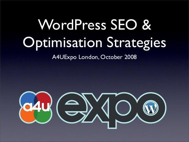 WordPress SEO &Optimisation Strategies    A4UExpo London, October 2008