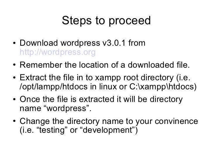 Steps to proceed <ul><li>Download wordpress v3.0.1 from  http://wordpress.org </li></ul><ul><li>Remember the location of a...