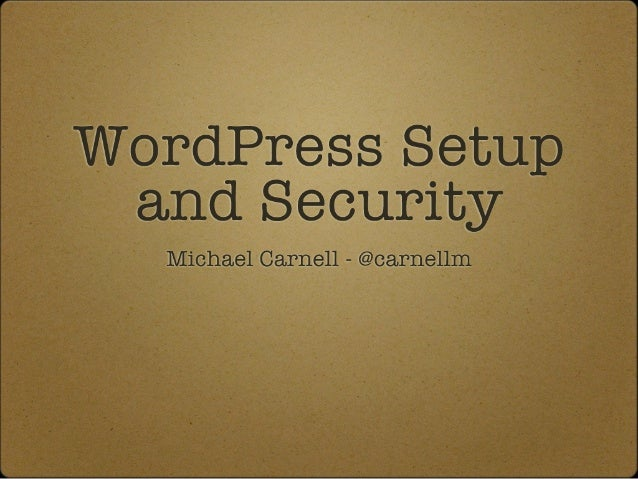 Wordpress Setup and Security - Please look at the new updated version of this presentation!