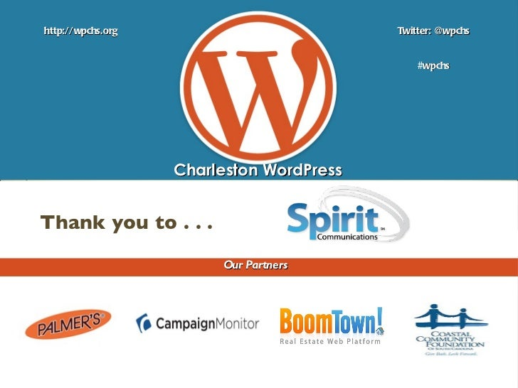 Charleston WordPress http://wpchs.org Twitter: @wpchs Our Partners # wpchs Thank you to . . .