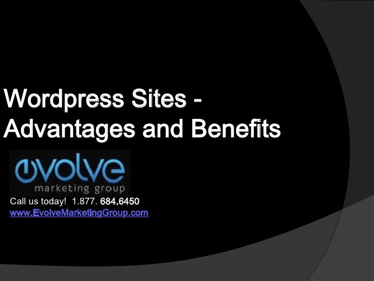 Wordpress Sites - Advantages and Benefits<br />Call us today!  1.877. 684.6450<br />www.EvolveMarketingGroup.com<br />