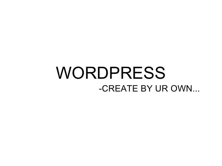 WORDPRESS -CREATE BY UR OWN...